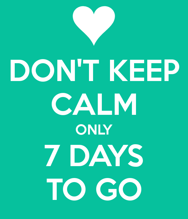 dont-keep-calm-only-7-days-to-go